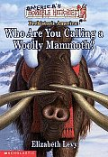 Americas Horrible Histories Who Are You Calling a Woolly Mammoth