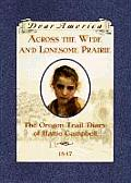 Across The Wide & Lonesome Prairie: The Oregon Trail Diary Of Hattie Campbell, 1847 (Dear America) by Kristiana Gregory