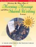 Getting the Most Out of Morning Message and Other Shared Writing Lessons: Great Techniques for Teaching Beginning Writers by Writing with Them (Scholastic Teaching Strategies) Cover