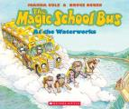 The Magic School Bus at the Waterworks (Magic School Bus) Cover