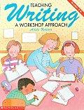 Teaching Writing A Workshop Approach