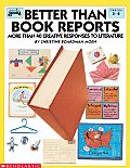 Better Than Book Reports: More Than 40 Creative Projects for Responding to Literature, Grades 2-6