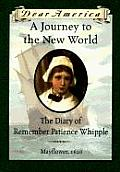 Dear America Journey to the New World the Diary of Remember Patience Whipple Mayflower 1620