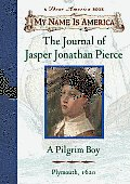 My Name Is America Journal of Jasper Jonathan Pierce a Pilgrim Boy Plymouth 1620