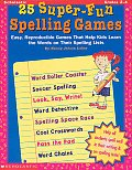 25 Super-Fun Spelling Games: Easy, Reproducible Games That Help Kids Learn the Words on Their Spelling Lists