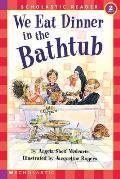 We Eat Dinner In The Bathtub