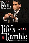 Life's a Gamble: The High Stakes and Low Life of a Poker Professional