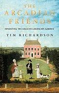 Arcadian Friends Inventing the English Landscape Garden