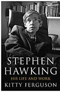 Stephen Hawking: His Life and Work. by Kitty Ferguson