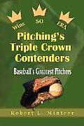 Pitching's Triple Crown Contenders: Baseball's Greatest Pitchers