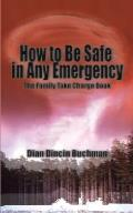 How to Be Safe in Any Emergency: The Family Take Charge Book