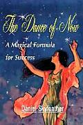 The Dance of Now: A Magical Formula of Success