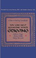 You Can Help Someone Who's Grieving: A How-To Healing Handbook