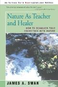 Nature as Teacher and Healer: How to Reawaken Your Connection with Nature