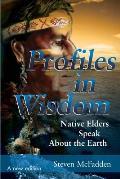 Profiles in Wisdom: Native Elders Speak about the Earth