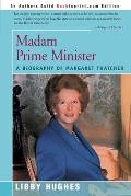 Madam Prime Minister: A Biography Of Margaret Thatcher (People In Focus) by Libby Hughes