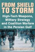 From Shield to Storm: High-Tech Weapons, Military Strategy, and Coalition Warfare in the Persian Gulf