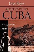 Rediscovering Cuba: A Personal Memoir
