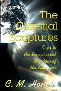 The Celestial Scriptures: Keys to the Suppressed Wisdom of the Ancients