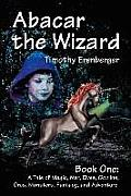 Abacar the Wizard Book One A Tale of Magic War Elves Goblins Orcs Monsters Fantasy & Adventure