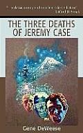 The Three Deaths Of Jeremy Case by Gene Deweese