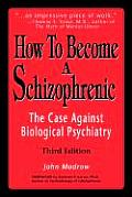 How to Become a Schizophrenic: The Case Against Biological Psychiatry