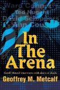In the Arena: Geoff Metcalf Interviews with Doers of Deeds