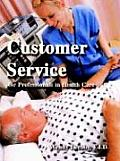 Customer Service for Professionals in Health Care (03 Edition)