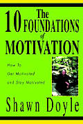 The 10 Foundations of Motivation: How to Get Motivated and Stay Motivated