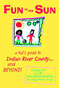 Fun in the Sun: A Kid's Guide to Indian River County...and Beyond!