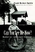 Can You See Me Now?: Manual For A Deranged Boyhood by Frank Herbert Spittle
