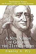 A New Vision of God for the 21st Century: The Essential Wesley for Pastors, Laity and Other Seekers