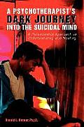 A Psychotherapist's Dark Journey Into the Suicidal Mind: A Relationship Approach to Understanding and Healing