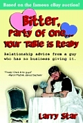Bitter, Party of One... Your Table Is Ready: Relationship Advice from a Guy Who Has No Business Giving It.