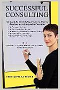 Successful Consulting: Mastering the Five Challenges That Can Make or Break You as an Independent Consultant