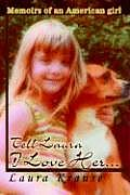 Tell Laura I Love Her...: Memoirs of an American Girl