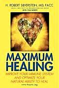 Maximum Healing: Improve Your Immune System and Optimize Your Natural Ability to Heal