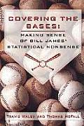 Covering the Bases: Making Sense of Bill James' Statistical Nonsense