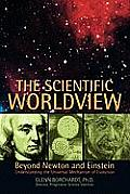 The Scientific Worldview: Beyond Newton and Einstein