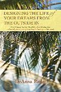 Designing the Life of Your Dreams from the Outside in: Easy to Apply Tips for Any Space Utilizing Feng Shui and Healthy Home Principles to Help Facili