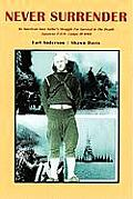 Never Surrender: An American Navy Sailor's Struggle for Survival in the Deadly Japanese P.O.W. Camps of WW II