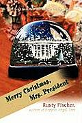 Merry Christmas, Mrs. President: Or How I Spent My Winter Break in 250 Pages or Less