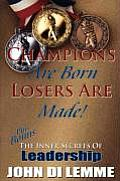 Champions Are Born, Losers Are Made!: Plus Bonus Section: The Inner Secrets of Leadership