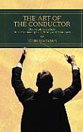 The Art of the Conductor: The Definitive Guide to Music Conducting Skills, Terms, and Techniques