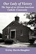 Our Lady of Victory: The Saga of an African-American Catholic Community