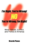 I'm Right, You're Wrong! No, You're Wrong, I'm Right!: Moral Values, Conflict, and Politics in America