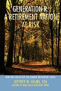 Generation R: A Retirement Nation At Risk: How You Can Escape The Coming Retirement Crisis by Jeff Helms