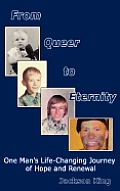 From Queer to Eternity: One Man's Life-Changing Journey of Hope and Renewal