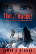 Then, I Awoke!: A Collection of Nightmares and Apollo Visions