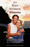 The Man Woman Dilemma: Relationship Truths for Troubled Times